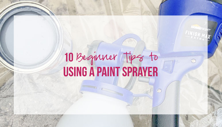 10 Beginner Tips to Using a Paint Sprayer