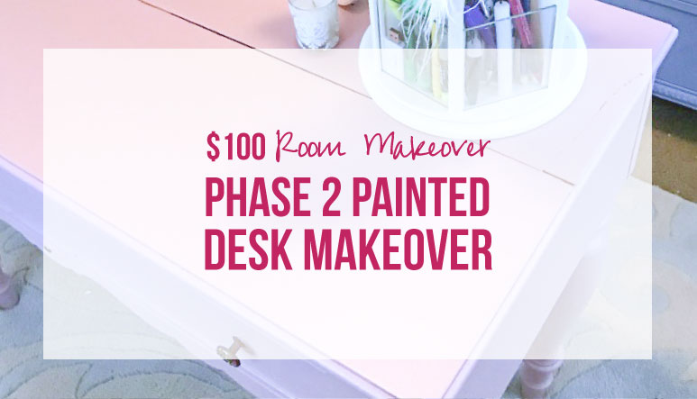 $100 Room Makeover: Phase 2 Painted Desk Makeover