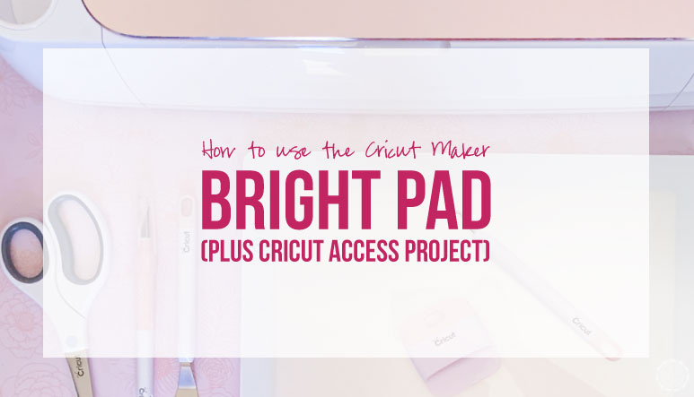 How to use the Cricut Bright Pad (Plus Cricut Access Project!)