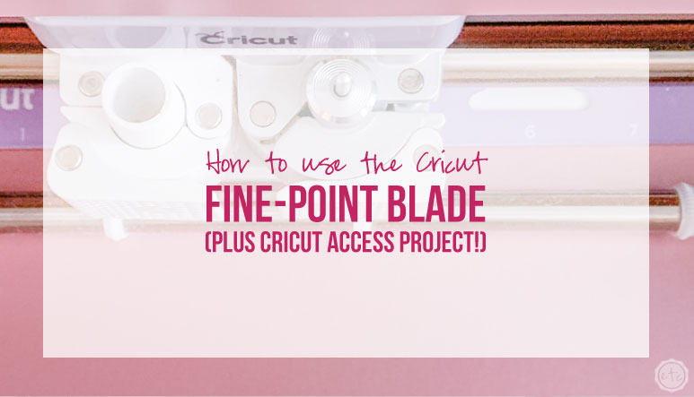How to use the Cricut Fine-Point Blade (Plus Cricut Access Project!)