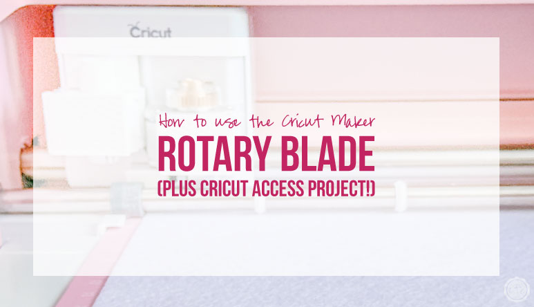 How to use the Cricut Maker Rotary Blade (Plus Cricut Access Project!)