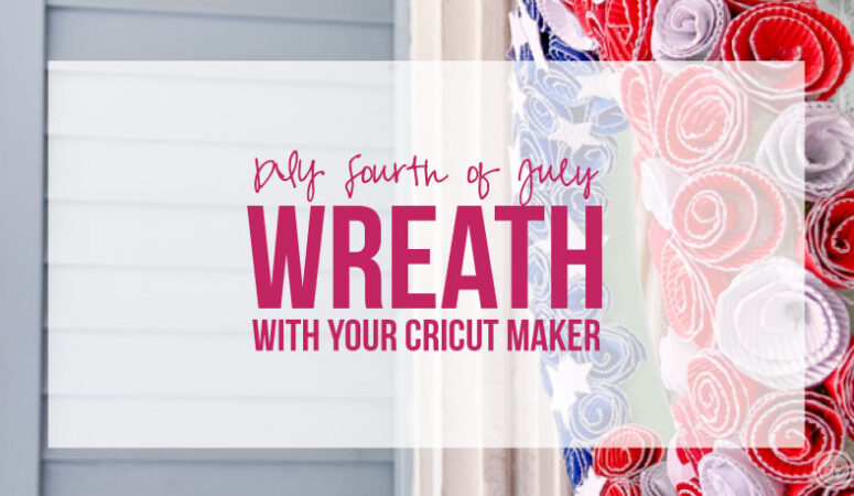 DIY Fourth of July Wreath with your Cricut Maker