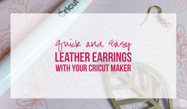 Quick and Easy Leather Earrings with your Cricut Maker