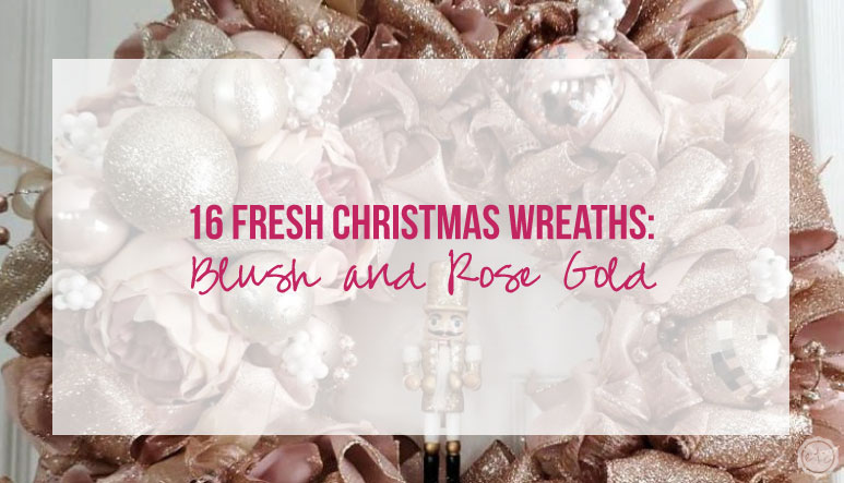 16 Fresh Christmas Wreaths: Blush and Rose Gold