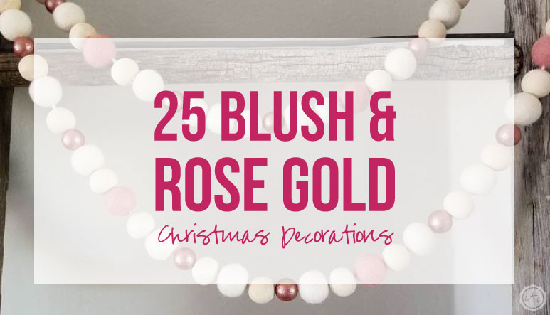25 Blush and Rose Gold Christmas Decorations