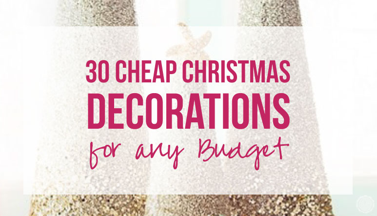 30 Cheap Christmas Decorations for any Budget