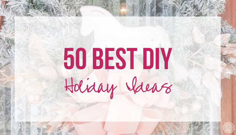50 Best DIY Holiday Ideas