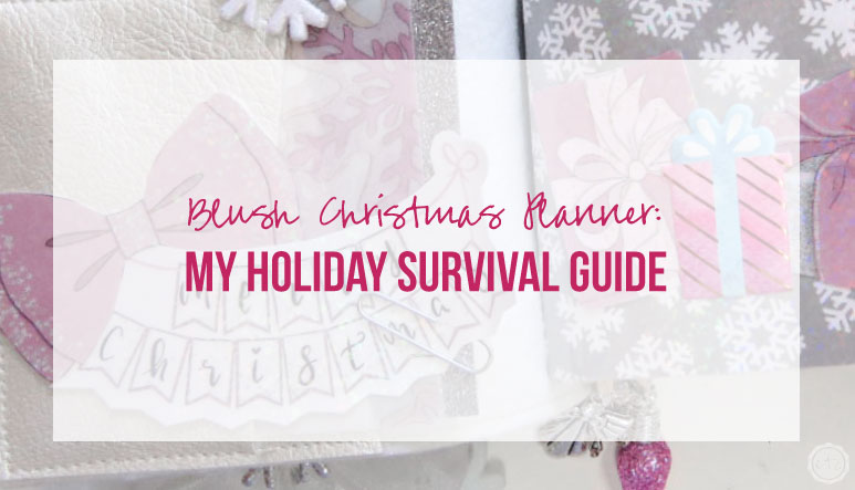 Blush Christmas Planner: My Holiday Survival Guide