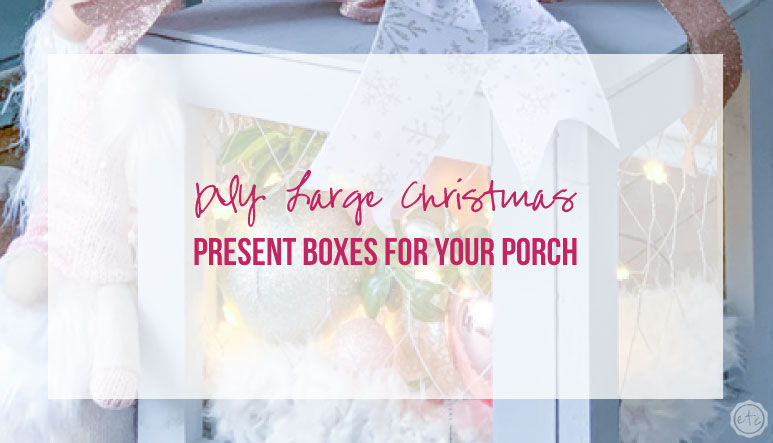 DIY Large Christmas Present Boxes for your Porch