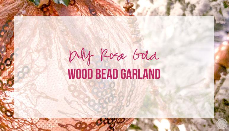 DIY Rose Gold Wood Bead Garland