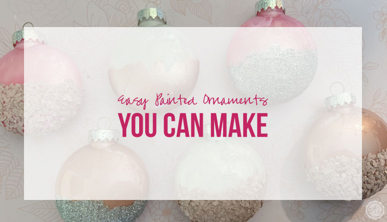 Easy Painted Ornaments you can Make