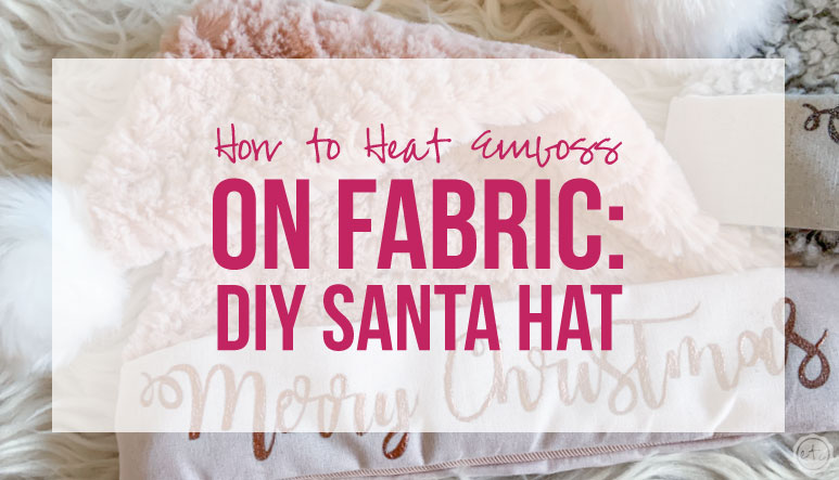 How to Heat Emboss on Fabric: DIY Santa Hat