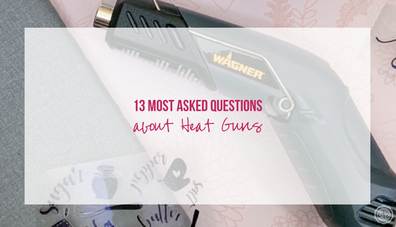 13 Most Asked Questions about Heat Guns