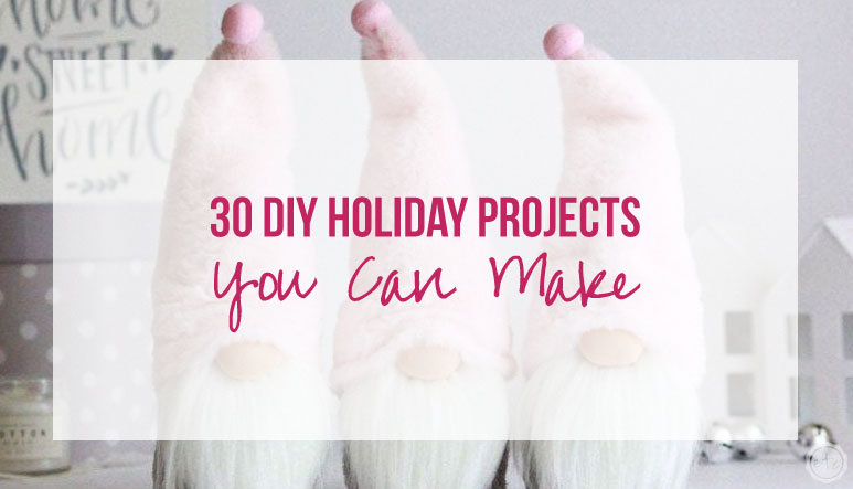 30 DIY Holiday Projects You Can Make
