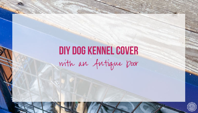 DIY Dog Kennel Cover with an Antique Door