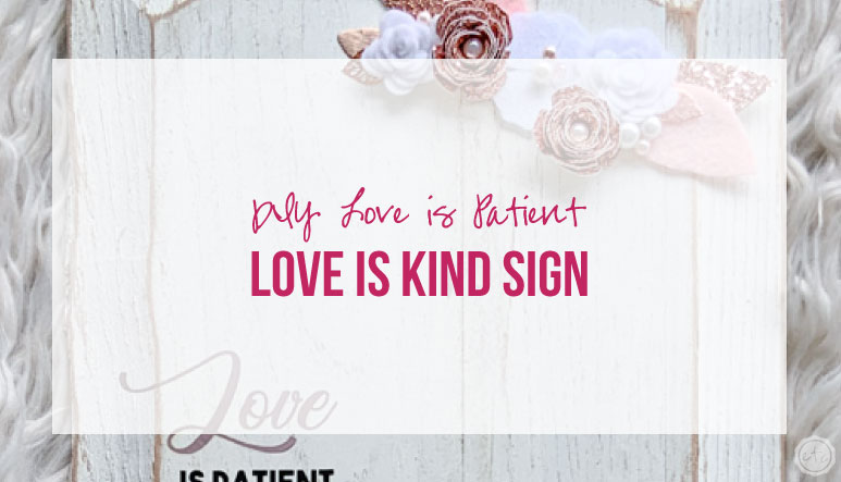 DIY Love is Patient Love is Kind Sign