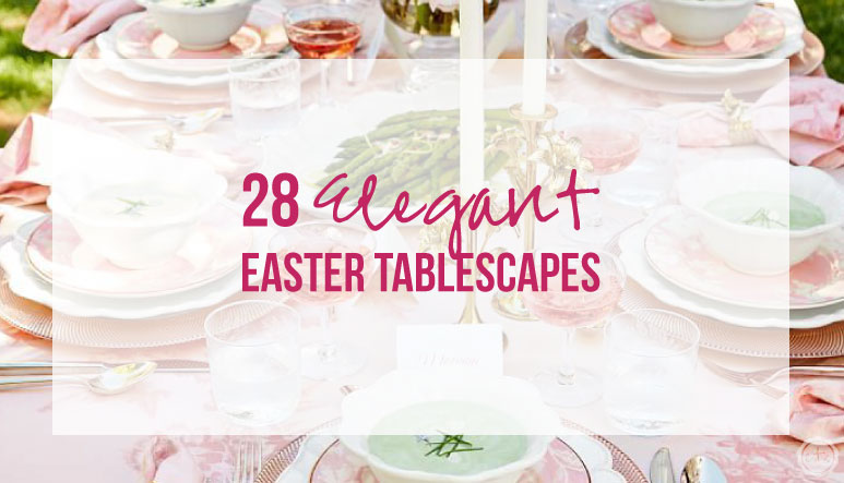 28 Elegant Easter Tablescapes
