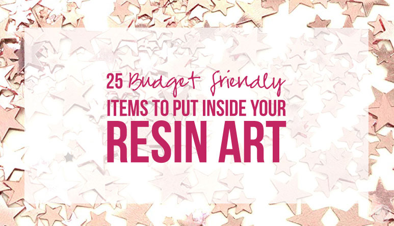 25 Budget Friendly Items to Put Inside your Resin Art
