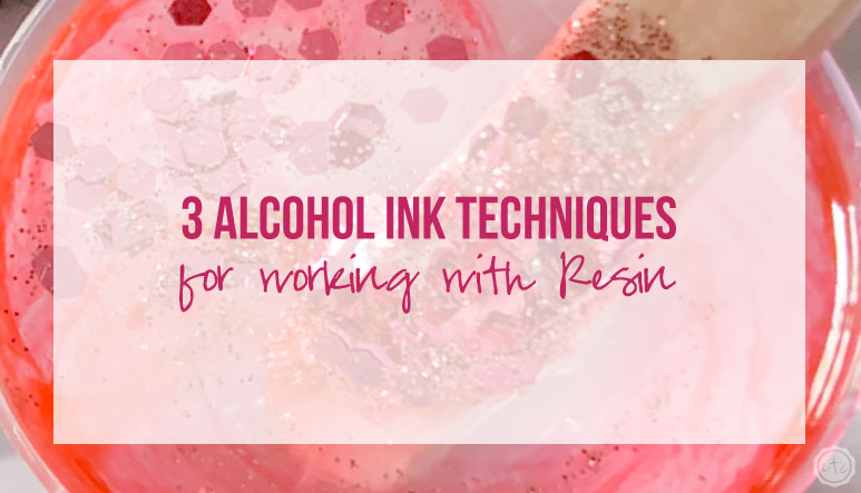 3 Alcohol Ink Techniques for Working with Resin
