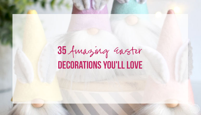 35 Amazing Easter Decorations You'll Love