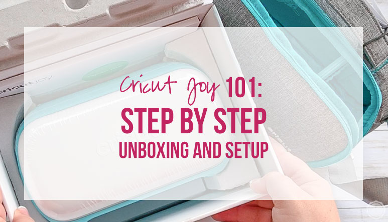Cricut JOY 101: Step by Step Unboxing and Setup