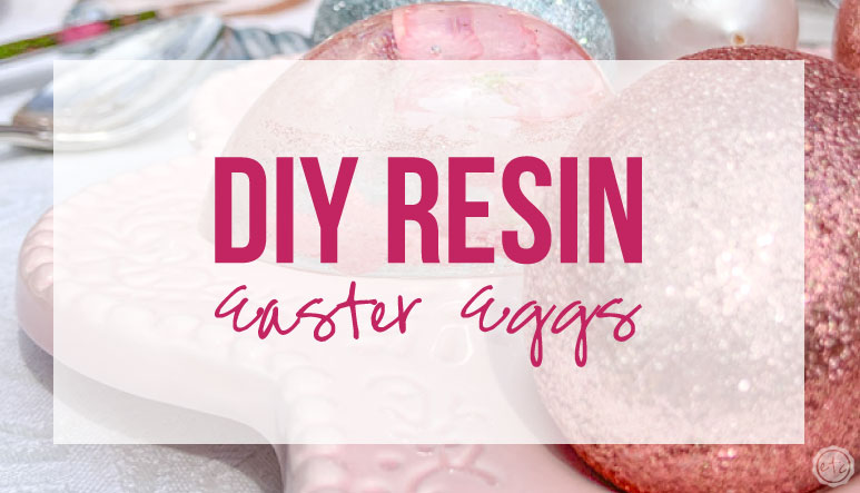DIY Resin Easter Eggs