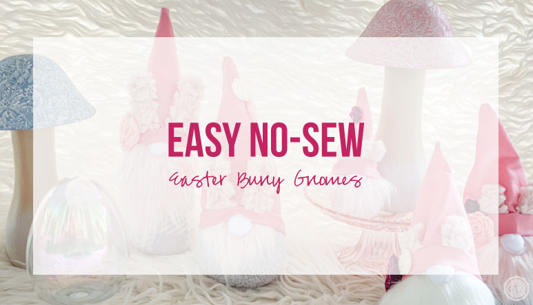 Easy No Sew Easter Bunny Gnomes