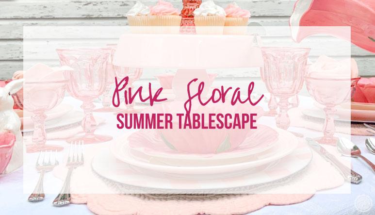 Pink Floral Summer Tablescape