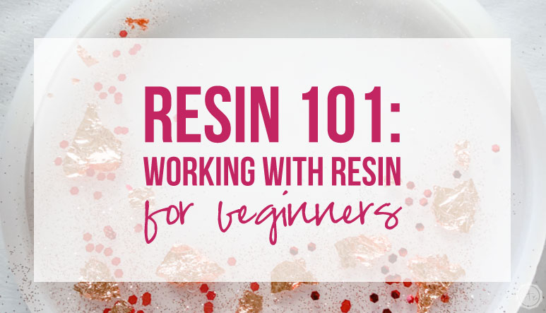 Resin 101: Working with Resin for Beginners