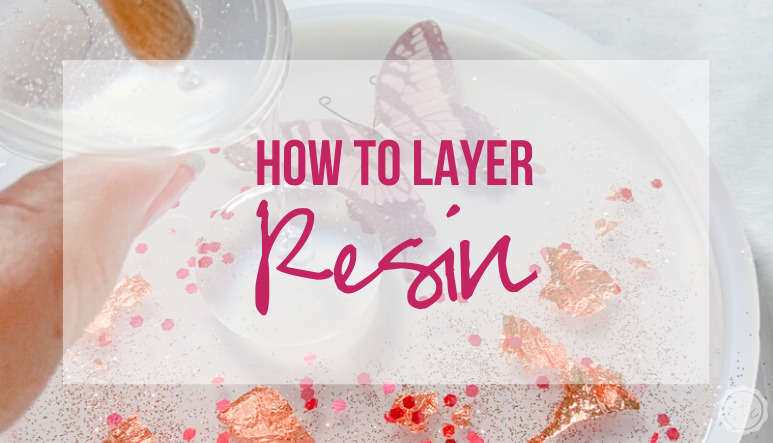 How to Layer Resin