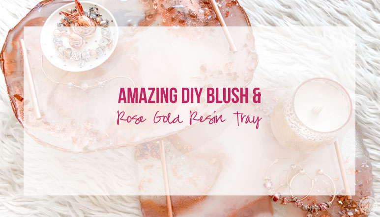 Amazing DIY Blush and Rose Gold Resin Tray