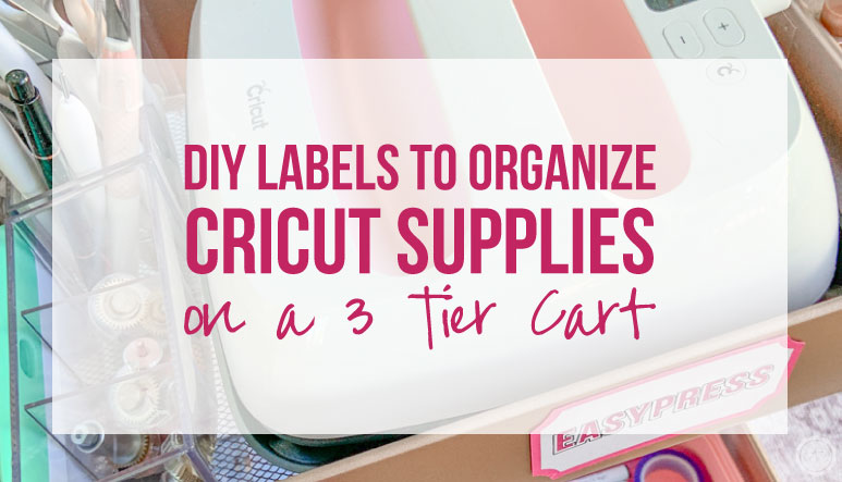 DIY Labels to Organize Cricut Supplies on a 3-Tier Cart