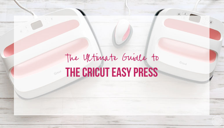 The Ultimate Guide to the Cricut Easy Press
