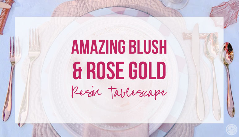 Amazing Blush & Rose Gold Resin Tablescape
