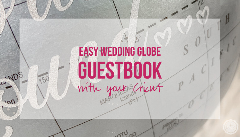 Easy Wedding Globe Guestbook with your Cricut