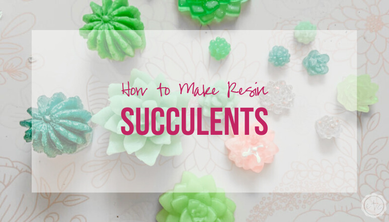 How to Make Resin Succulents