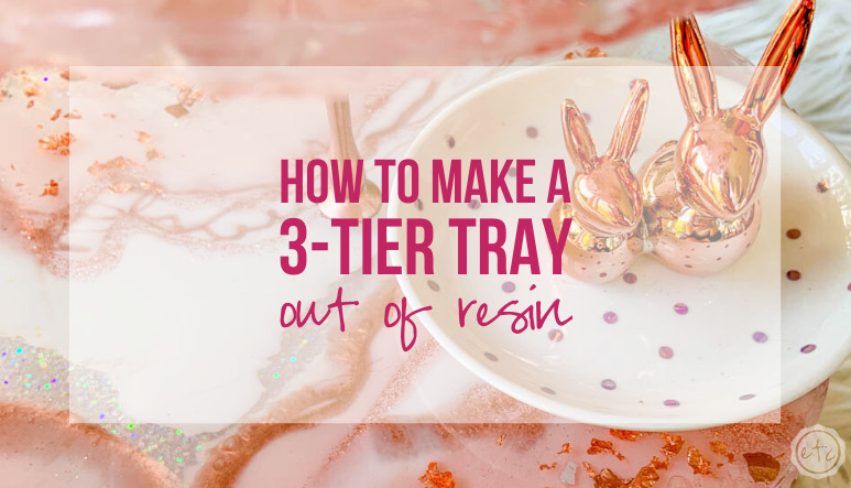 How to Make a 3-Tier Tray Out of Resin