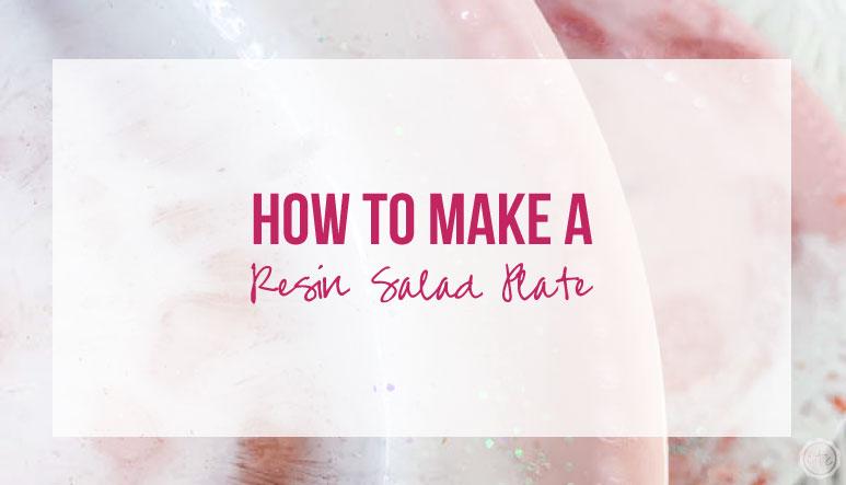 How to Make a Custom Resin Salad Plate