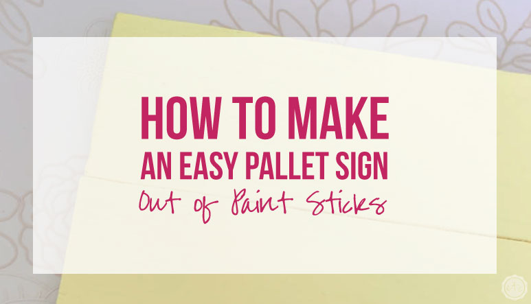 How to Make an Easy Pallet Sign Out of Paint Sticks