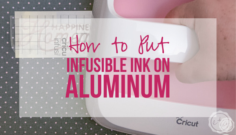 How to Put Infusible Ink on Aluminum