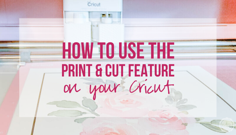How to use the Print & Cut Feature on your Cricut
