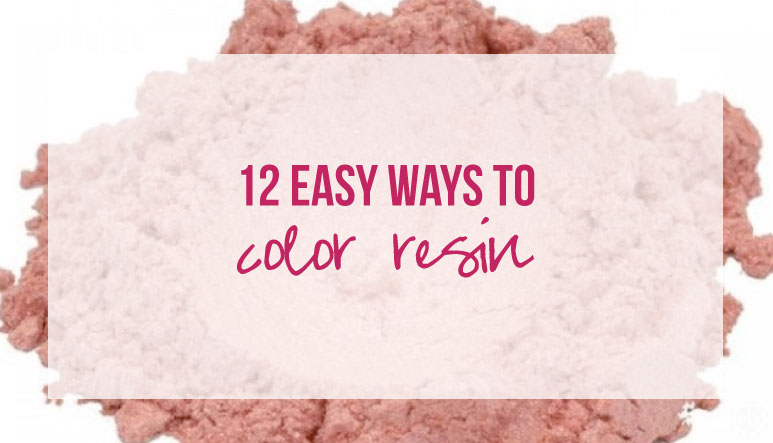12 Easy Ways to Color Resin