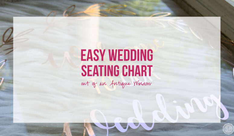 Easy Wedding Seating Chart out of an Antique Window