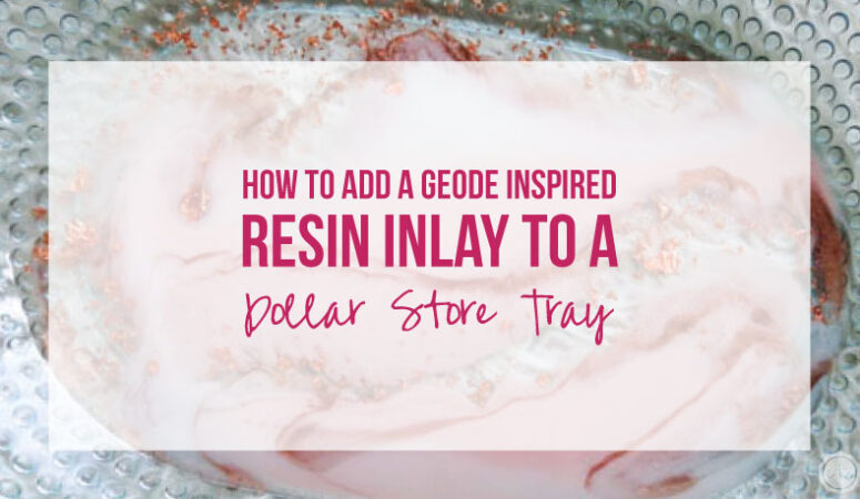How to Add a Geode Inspired Resin Inlay to a Dollar Store Tray