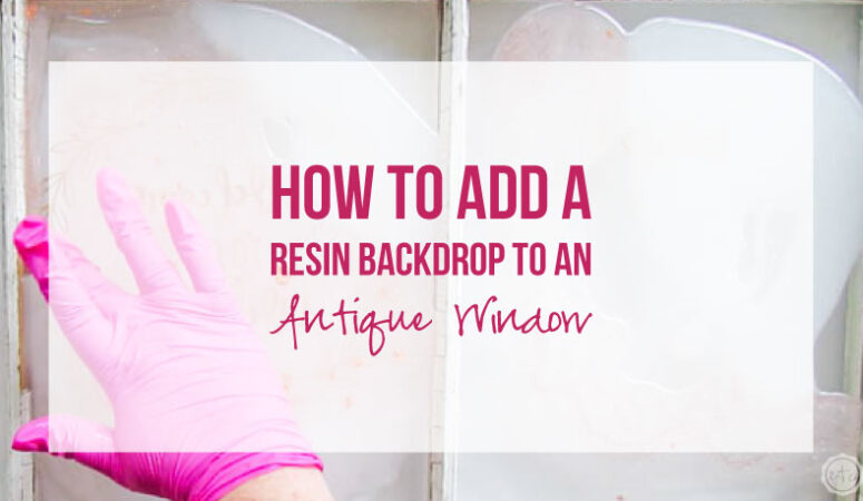 How to Add a Resin Backdrop to an Antique Window