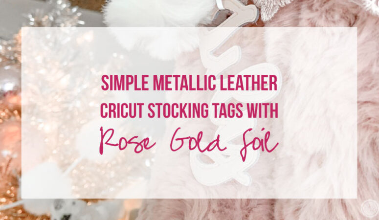 Simple Metallic Leather Cricut Stocking Tags with Rose Gold Foil