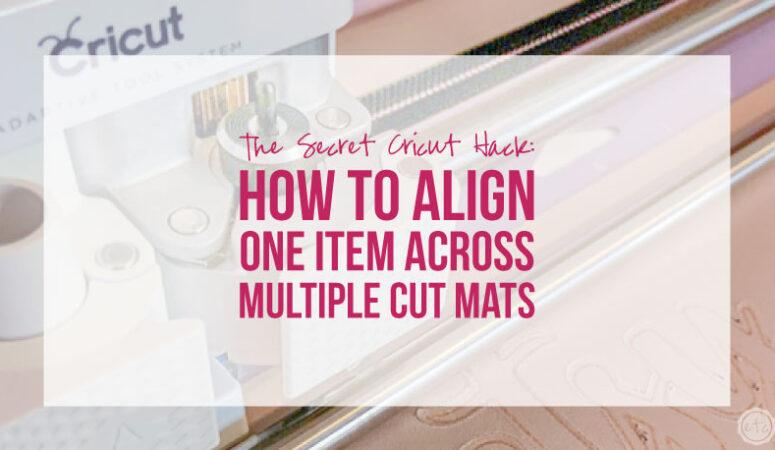 The Secret Cricut Hack: How to Align One Item Across Multiple Cut Mats