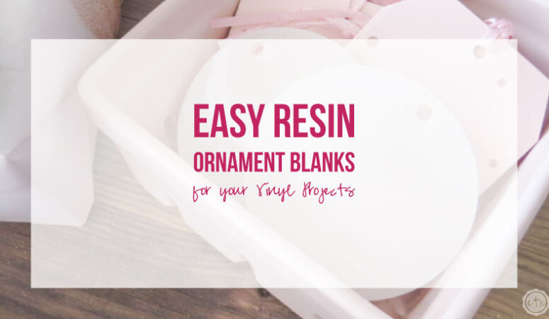 Easy Resin Ornament Blanks for your Vinyl Projects