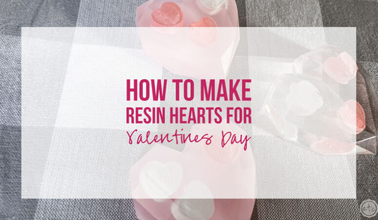 How to Make Resin Hearts for Valentines Day (with tiny conversation hearts!)