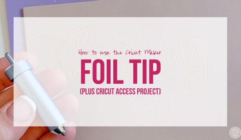 How to use the Cricut Foil Transfer Tip (plus Cricut Access Project)